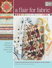 A Flair for Fabric - Creative Sewing Projects from the Designers at Henry Glass ebook by That Patchwork Place