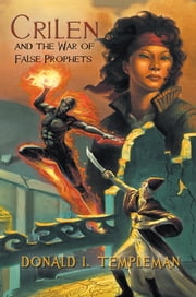 Crilen and the War of False Prophets ebook by Donald I. Templeman