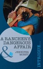A Rancher's Dangerous Affair (Mills & Boon Intrigue) (Vengeance in Texas, Book 2) ekitaplar by Jennifer Morey