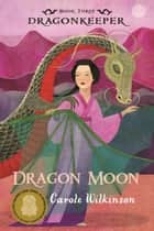 Dragonkeeper 3: Dragon Moon ebook by Carole Wilkinson