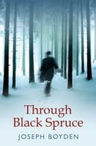 Through Black Spruce ebook by Joseph Boyden