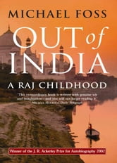 Out of India: A Raj Childhood ebook by Michael Foss