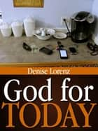 God for Today ebook by Denise Lorenz