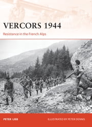 Vercors 1944 - Resistance in the French Alps ebook by Peter Lieb,Peter Dennis
