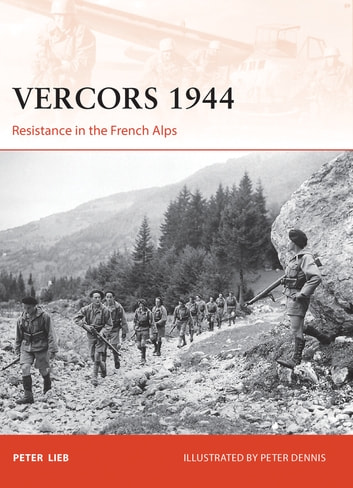 Vercors 1944 - Resistance in the French Alps ebook by Peter Lieb