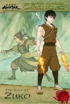 The Earth Kingdom Chronicles: The Tale of Zuko (Avatar: The Last Airbender) ebook by Nickelodeon Publishing