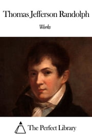 Works of Thomas Jefferson Randolph ebook by Thomas Jefferson Randolph