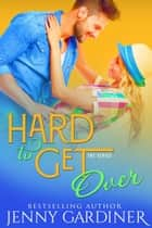 Hard to Get Over - Hard to Get, #3 ebook by Jenny Gardiner