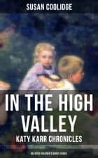 In the High Valley - Katy Karr Chronicles (Beloved Children's Books Collection) - Adventures of Katy, Clover and the Rest of the Carr Family ebook by