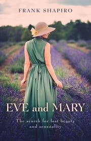 Eve and Mary - The Search for Lost Beauty and Sensuality ebook by Frank Shapiro