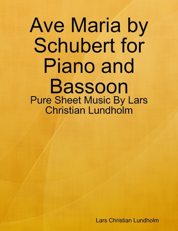 Ave Maria by Schubert for Piano and Bassoon - Pure Sheet Music By Lars Christian Lundholm ebook by Lars Christian Lundholm
