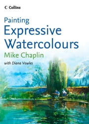 Painting Expressive Watercolours ebook by Mike Chaplin,Diana Vowles