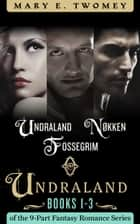 Undraland Books 1-3 - Undraland, Nokken, Fossegrim ebook by Mary E. Twomey