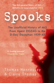 Spooks: The Unofficial History of MI5 from Agent Zig Zag to the D-Day Deception 1939-45 ebook by Thomas Hennessey & Claire Thomas