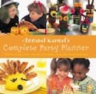 Annabel Karmel's Complete Party Planner ebook by Annabel Karmel