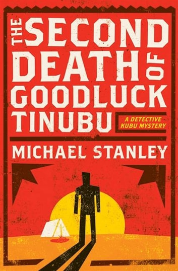 The Second Death of Goodluck Tinubu - A Detective Kubu Mystery ebook by Michael Stanley
