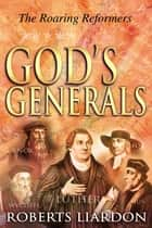 God's Generals: The Roaring Reformers ebook by Roberts Liardon