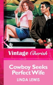 Cowboy Seeks Perfect Wife (Mills & Boon Vintage Cherish) ebook by Linda Lewis