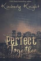 Perfect Together (The Complete Club 24 Series Box Set) - The Club 24 Series ebook by Kimberly Knight