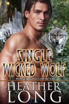 Single Wicked Wolf eBook by Heather Long