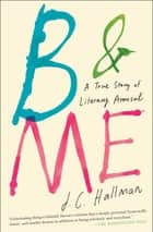 B & Me ebook by J.C. Hallman