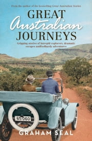 Great Australian Journeys - Gripping stories of intrepid explorers, dramatic escapes and foolhardy adventures ebook by Graham Seal
