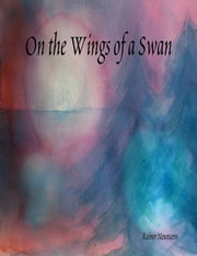 On the Wings of a Swan ebook by Rainer Neumann