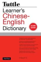 Tuttle Learner's Chinese-English Dictionary - Revised Second Edition ebook by Li Dong