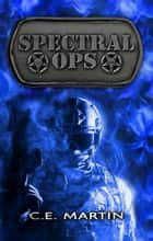 SPECTRAL OPS ebook by C.E. Martin