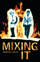 Mixing It ebook by Rosemary Hayes