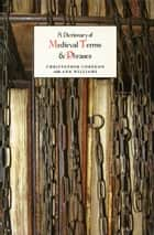 A Dictionary of Medieval Terms and Phrases ebook by Christopher Corèdon,Ann Williams