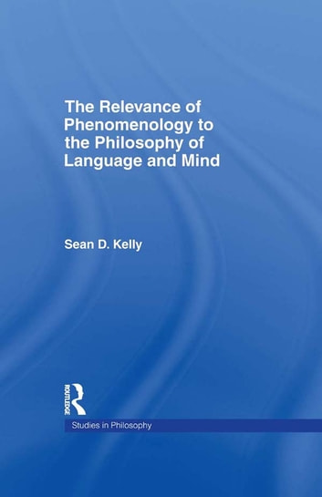 The relevance of phenomenology to the philosophy of language and the relevance of phenomenology to the philosophy of language and mind ebook by sean d fandeluxe Gallery