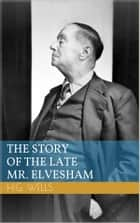 The Story of the Late Mr. Elvesham ebook by Herbert George Wells