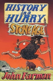 History in a Hurry: Stone Age ebook by John Farman