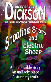 Shooting Stars and Electric Sheep ebook by Richard Alan Dickson