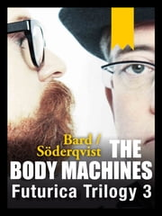 The Body Machines - Futurica Trilogy 3 ebook by Alexander Bard,Jan Söderqvist