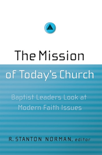The Mission of Today's Church - Baptist Leaders Look at Modern Faith Issues ebook by Ed Stetzer,Dr. Daniel L. Akin