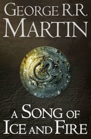 A Game of Thrones: The Story Continues Books 1-5: A Game of Thrones, A Clash of Kings, A Storm of Swords, A Feast for Crows, A Dance with Dragons (A Song of Ice and Fire) ebook by George R.R. Martin