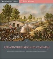 Official Records of the Union and Confederate Armies: General Robert E. Lees Reports of Antietam and the Maryland Campaign ebook by Robert E. Lee