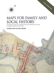 Maps for Family and Local History (2nd Edition) - Records of the Tithe, Valuation Office and National Farm Surveys of England and Wales, 1836-1943 ebook by William Foot,Geraldine Beech,Rose Mitchell
