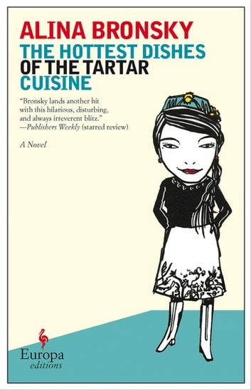 The Hottest Dishes of the Tartar Cuisine - A Novel ebook by Alina Bronsky