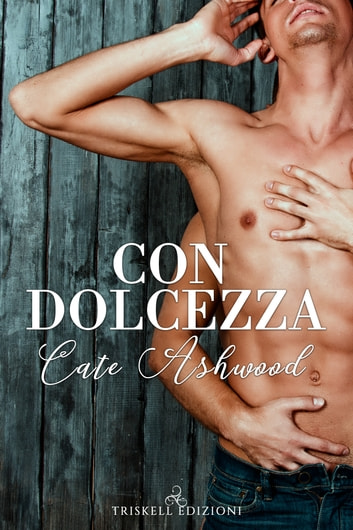 Con dolcezza ebook by Cate Ashwood