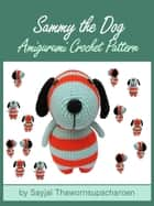Sammy the Dog Amigurumi Crochet Pattern ebook by