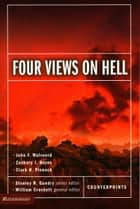 Four Views on Hell ebook by Stanley N. Gundry,William Crockett,John F. Walvoord,Zachary J. Hayes,Clark H. Pinnock