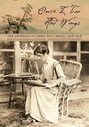 Once I Too Had Wings - The Journals of Emma Bell Miles, 1908–1918 ebook by Steven Cox,Emma Bell Miles,Elizabeth S. D. Engelhardt