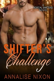 Shifter's Challenge - NORCAL SHIFTERS ebook by Annalise Nixon