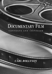 Documentary Film - Contexts and Criticism ebook by Carl Rollyson