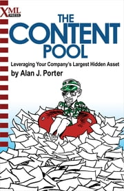 The Content Pool - Leveraging Your Company's Largest Hidden Asset ebook by Alan J. Porter