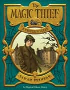The Magic Thief: A Proper Wizard ebook by Sarah Prineas