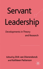 Servant Leadership - Developments in Theory and Research ebook by Dr Dirk van Dierendonck,Dr Kathleen Patterson